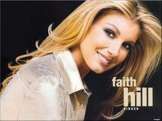 """Faith Hill, a country pop singer, and actress. One of the most successful country artists of all time, more than 40 million records worldwide. Her husband, Tim McGraw, also a country singer, have recorded duets  together. Hits: Take Me as I Am (1993), It Matters to Me (1995),  """"This Kiss"""", multi-platinum in various countries. Breathe"""" and """"The Way You Love Me"""". Albums, Cry (2002), Fireflies (2005). Total of 5 Grammy, 15 ACM, 6 AM, and several other Awards."""