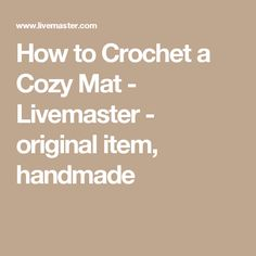 How to Crochet a Cozy Mat - Livemaster - original item, handmade