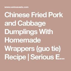 Chinese Fried Pork and Cabbage Dumplings With Homemade Wrappers (guo tie) Recipe | Serious Eats