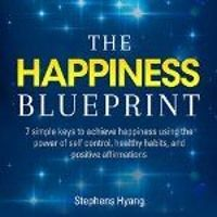 the success blueprint 5 easy steps to achieve success by the happiness blueprint 7 simple keys to achieve happiness using the power of self malvernweather Choice Image