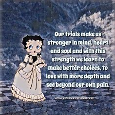 life quotes, Betty Boop comments, life trials, pain, soul, strength, positive quotes
