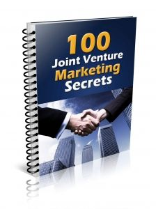 100 Joint Venture Marketing Secrets -   Learn the top ways for persuading joint venture partners and super affiliates to promote your product or service!