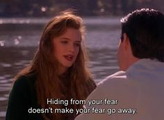 """Hiding from your fear doesn't make your fear go away."" - David Lynch's ""Twin Peaks"", 1990."
