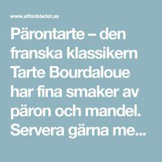 Pärontarte – den franska klassikern Tarte Bourdaloue har fina smaker av päron och mandel. Servera gärna med en klick grädde. Calamari, Tart, Cake, Pie, Octopus, Tarts, Torte, Cobbler
