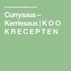 Currysaus – Kerriesaus | K O O K R E C E P T E N
