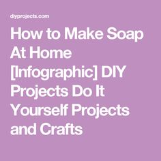 How to Make Soap At Home [Infographic] DIY Projects Do It Yourself Projects and Crafts