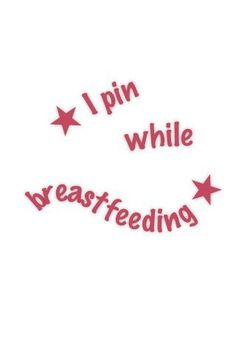 """Really I do . I'm doing it now lol! """"I pin while breastfeeding. Breastfeeding Support, Breastfeeding And Pumping, Cute Quotes, Funny Quotes, Lactation Recipes, Natural Parenting, Attachment Parenting, Baby Wearing, Baby Love"""