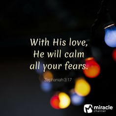 With His love, He will calm all your fears. - Zephaniah 3:17 #MiracleChannel #DailyInspiration #ChristianQuotes