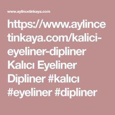 https://www.aylincetinkaya.com/kalici-eyeliner-dipliner  Kalici Eyeliner Dipliner  #kalici #eyeliner #dipliner