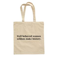 Well Behaved Women Seldom Make History Natural Canvas Cotton Tote Bag