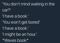 Me anytime my parents leave me anywhere, and I shall save this to Harry Potter because that is the book I would be reading I Love Books, Good Books, Books To Read, Up Book, Book Of Life, Thing 1, Wave Book, Book Nerd Problems, Bookworm Problems