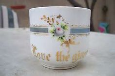 """Antique sentiment cup: """"Love the Giver."""" I collect these charming little cups, also known as """"Friendship Cups."""""""