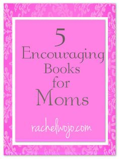 a list of 5 encouraging books for moms- including a BRAND new release new moms will love!