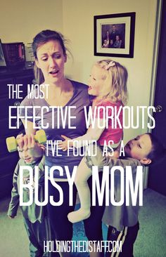 The Most Effective Workouts for Busy Moms: how a mom of 3 was able to get into the best fitness shape of her life.