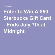 Enter to Win A $50 Starbucks Gift Card - Ends July 7th at Midnight