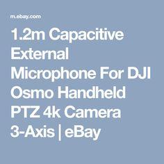 1.2m Capacitive External Microphone For DJI Osmo Handheld PTZ 4k Camera 3-Axis   eBay