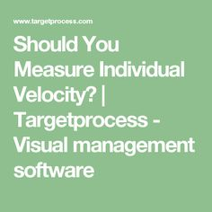 Should You Measure Individual Velocity? | Targetprocess - Visual management software