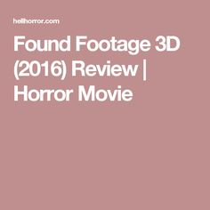 Found Footage 3D (2016) Review | Horror Movie