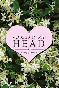 Voices In My Head by Cindy J Smith, http://www.amazon.com/dp/1465395628/ref=cm_sw_r_pi_dp_tC7srb1FNTV6E