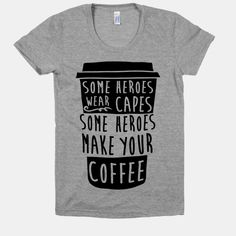 Some Heroes Wear Capes Some Heroes Make Your Coffee