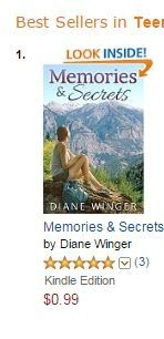 #1 MEMORIES & SECRETS by Diane Winger | A year after her husband died, Deb is still torn over her role in his death. A visit from her granddaughter feels like a reprieve.  Ashley is no longer the cheerful, confident tomboy Deb remembers. No one realizes that the death of a student at her high school has cut her to the core. Her secrets are weighing her down, undermining her future. Neither expected their summer visit to be transformative, but life is sometimes full of surprises.
