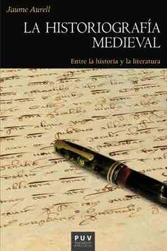 La historiografía medieval: entre la historia y la literatura / Jaume Aurell