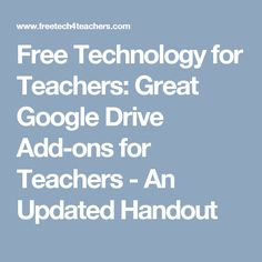 Free Technology for Teachers: Great Google Drive Add-ons for Teachers - An Updated Handout