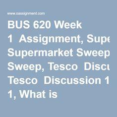 BUS 620 Week 1 Assignment, Supermarket Sweep, Tesco Discussion What is Marketing Discussion Marketing Strategies Supermarket Sweep, What Is Marketing, Final Exams, Marketing Strategies, Homework, Finals, Student, Paper