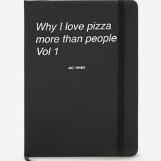 Why I Love Pizza More Than People Notebook