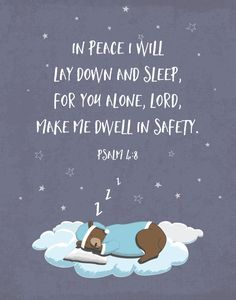 In peace I will lie down and sleep, for you alone, Lord, make me dwell in safety. Psalm 4:8 This verse gives so much comfort for your little one. As they get older they will continue to remember how we can have peace in our hearts and get a full rest because we are safe with the Lord.