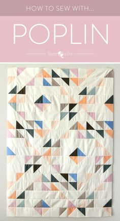 How to sew with poplin! It's a beautiful lightweight fabric that makes wonderfully soft quilts.