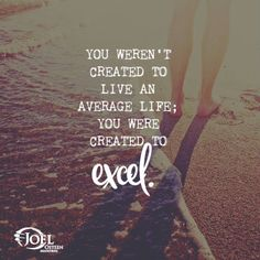 You weren't created to live an average life you were created to excel - Joel Osteen Quote.