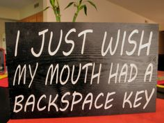This is a cute carved sign that reads I wish my mouth had a backspace key.. This would be perfect to hang anywhere that would fit. You will have
