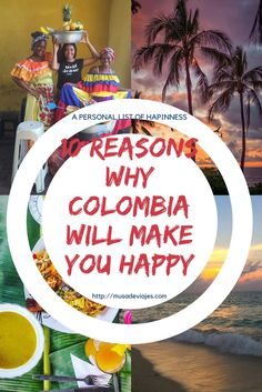Find 10 reasons why Colombia would make you happy!