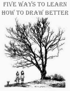 """Five ways to learn how to draw better.   Good tips for anyone wanting to """"see"""" better"""