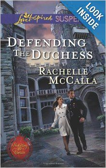Defending the Duchess (Love Inspired Suspense\Protecting the Crown): Rachelle McCalla: 9780373445301: Amazon.com: Books