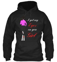 I Got My Eyes On You  Girl Black Sweatshirt Front LIMITED EDITION - Buy beautiful T Shirt and Hoodie to be this season to be jolly. Why not get this novelty T Shirt and Hoodie as a gift for your friends and family. Each item is printed on super soft premium material! 100% Designed, Shipped, and Printed in the U.S.A. Not available in stores! Get Home Delivery! SHARE it with your friends, order together and save on shipping. For Order Visit: https://teespring.com/stores/mycard