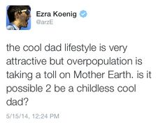 "ezra ""childless cool dad"" koenig"
