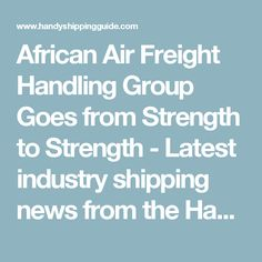 African Air Freight Handling Group Goes from Strength to Strength - Latest industry shipping news from the Handy Shipping Guide
