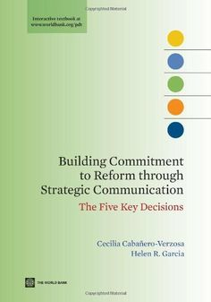 Building Commitment to Reform through Strategic Communication (World Bank Training Series) de Helen R. Garcia