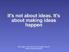 Het gaat niet om ideeën, maar om ideeën waarmaken!