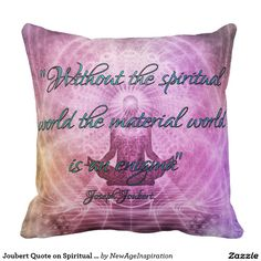 Joubert Quote on Spiritual and Material World Throw Pillow