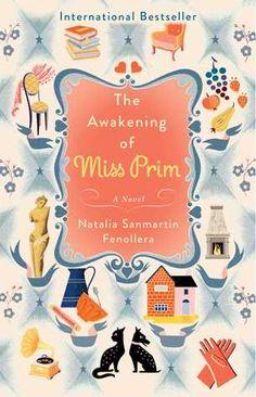 The Awakening of Miss Prim: A Novel by Natalia Sanmartin Fenollera. A charming little novel. Loved it.