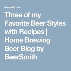 Three of my Favorite Beer Styles with Recipes | Home Brewing Beer Blog by BeerSmith