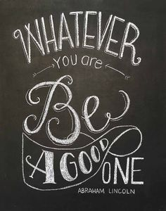 Whatever you are be a good one Chalkboard by TheBlackandWhiteShop