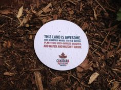 Not an advertisement per se but I like the idea. Molson Canadian: Seed Coaster