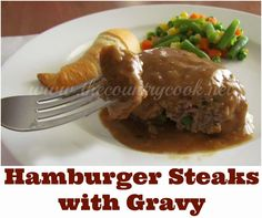 The Country Cook: Hamburger Steaks and Gravy. Another hit with the hubby. Super easy to make too.