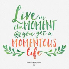 """Seize moments today: laugh with somebody, pause & watch the sky, tell one person she is beautiful, run across grass & feel your heart beat, find a way to #betheGIFT to someone, say the words out loud to just one person: """"I love you.""""  """"Make the most of every chance you get."""" Eph.5:15 MSG   Every day is a ridiculously special occasion to be alive-- and not to waste on worry or fear or or bitterness! So that's what we're doing today, Soul:  Live in the moment and you get a momentous life."""