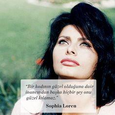 """""""Bir kadının güzel olduğuna dair inancından başka hiçbir şey onu güzel kılamaz."""" Sophia Loren"""