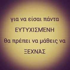 Πρέπει να μάθεις να ξεχνάς 365 Quotes, My Life Quotes, Advice Quotes, Book Quotes, Greek Phrases, Greek Words, Unique Quotes, Inspirational Quotes, Big Words